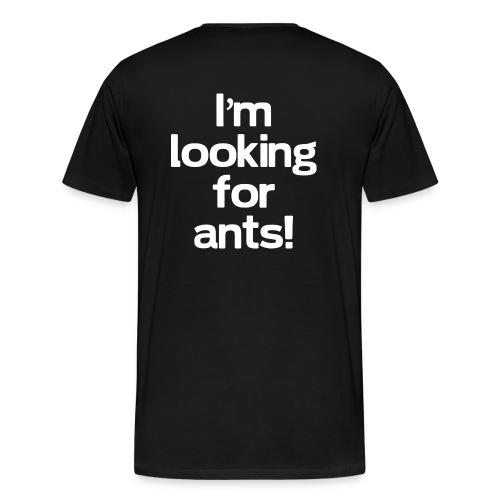 I'm looking for ants! - Men's Premium T-Shirt