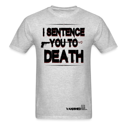 I Sentence You To Death Quote T-shirt - Men's T-Shirt