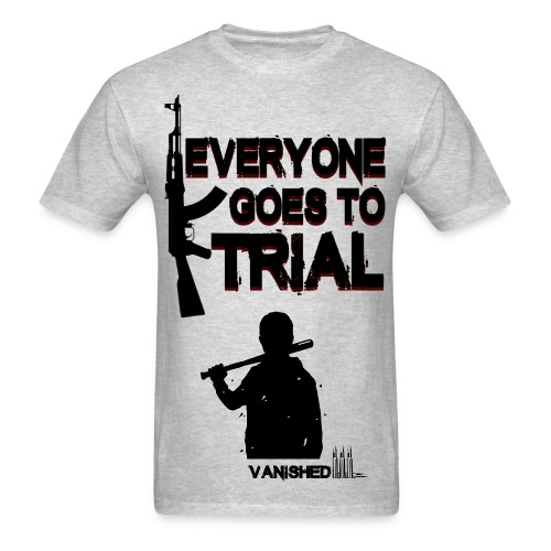 Everyone goes to Trial Quote T-Shirt - Men's T-Shirt