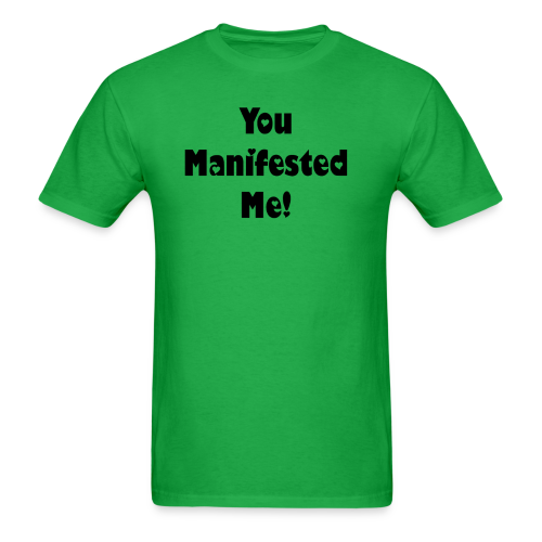 You Manifested Me!  - Men's T-Shirt