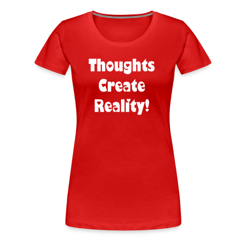 Thoughts Create Reality - Women's Premium T-Shirt