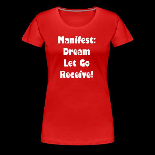 Manifest: Dream Let Go Receive!  - Women's Premium T-Shirt