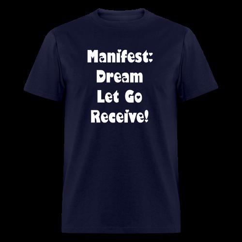 Manifest: Dream Let Go Receive! - Men's T-Shirt