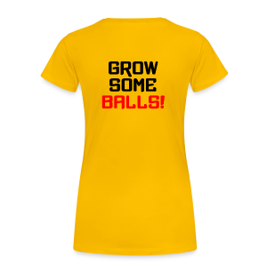 Grow Some Balls T-Shirt - Women's Premium T-Shirt