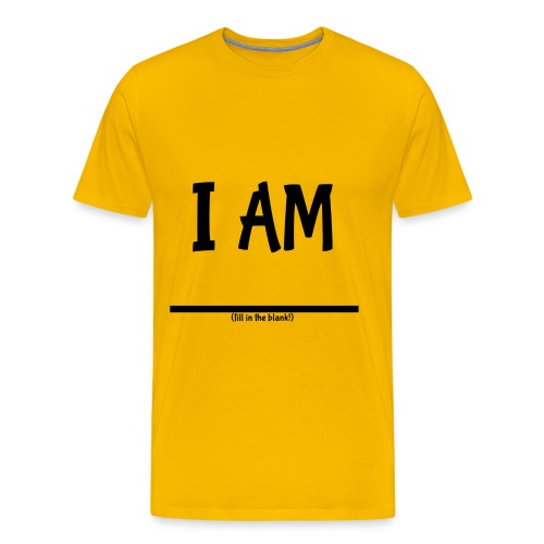 I Am (fill in the blank!) Men's Premium - Men's Premium T-Shirt