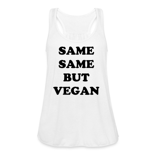 same same but vegan - Women's Flowy Tank Top by Bella
