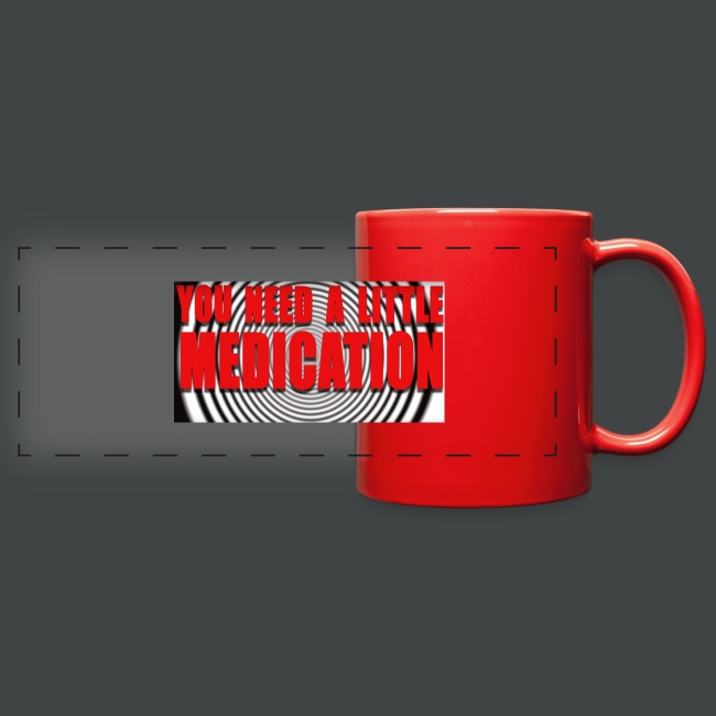 YOU NEED A LITTLE MEDICATION Coffee Cup