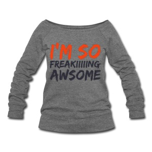 I'm So Freeeeeekin AWSOME  - Women's Wideneck Sweatshirt