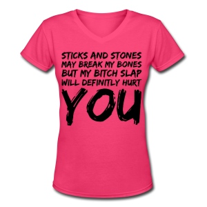 Sticks Stones Bitch Slap Women's Tee - Women's V-Neck T-Shirt