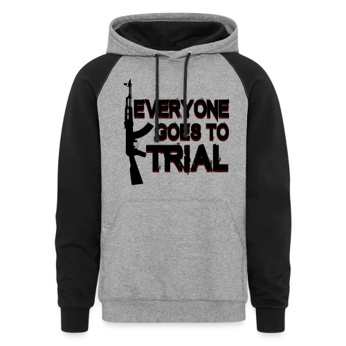 Everyone goes to Trial Quote Hoodie - Colorblock Hoodie