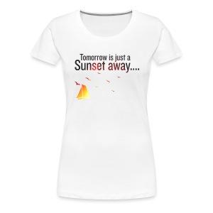 Tomorrow is just a sunset away - female - Women's Premium T-Shirt