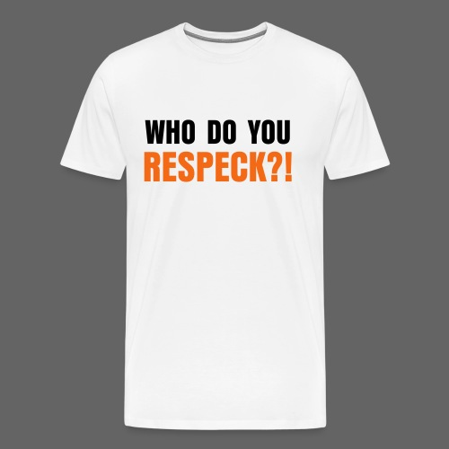 Who Do You Respeck?! - Men's Premium T-Shirt