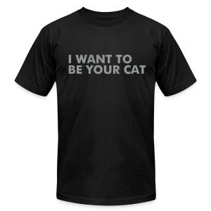 I WANT TO BE YOUR CAT - Men's T-Shirt by American Apparel