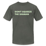 T-Shirts ~ Men's T-Shirt by American Apparel ~ Don' Squeeze The Shaman.