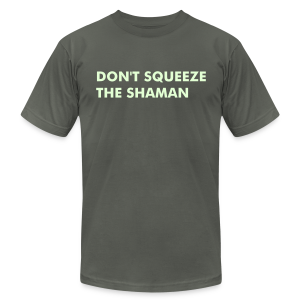 Don' Squeeze The Shaman. - Men's T-Shirt by American Apparel