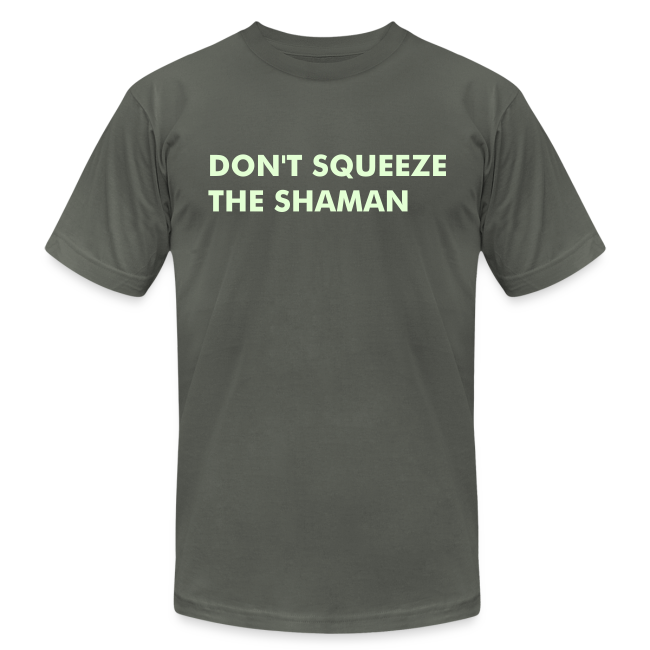 Don' Squeeze The Shaman.