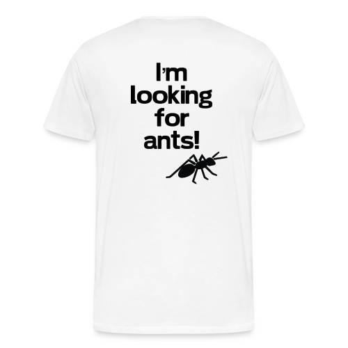 I'm looking for ants! - Men's Premium T-Shirt