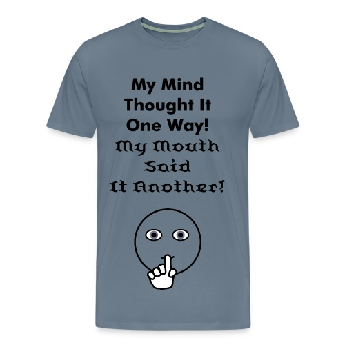 The Mind think, the mouth not say! - Men's Premium T-Shirt
