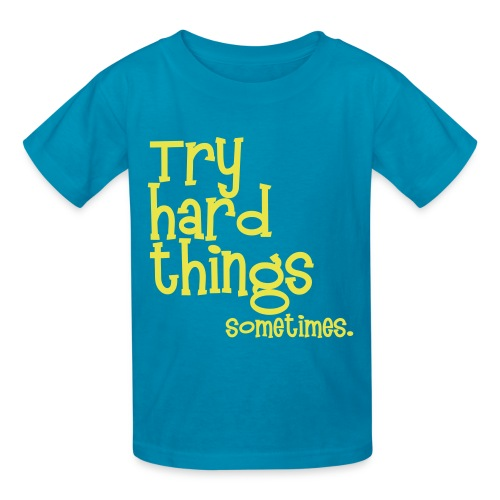 Try Hard Things Kids Tee - Kids' T-Shirt