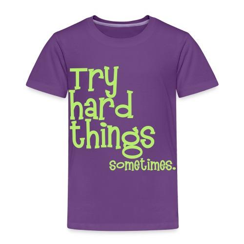Try Hard Things Toddler Tee - Toddler Premium T-Shirt