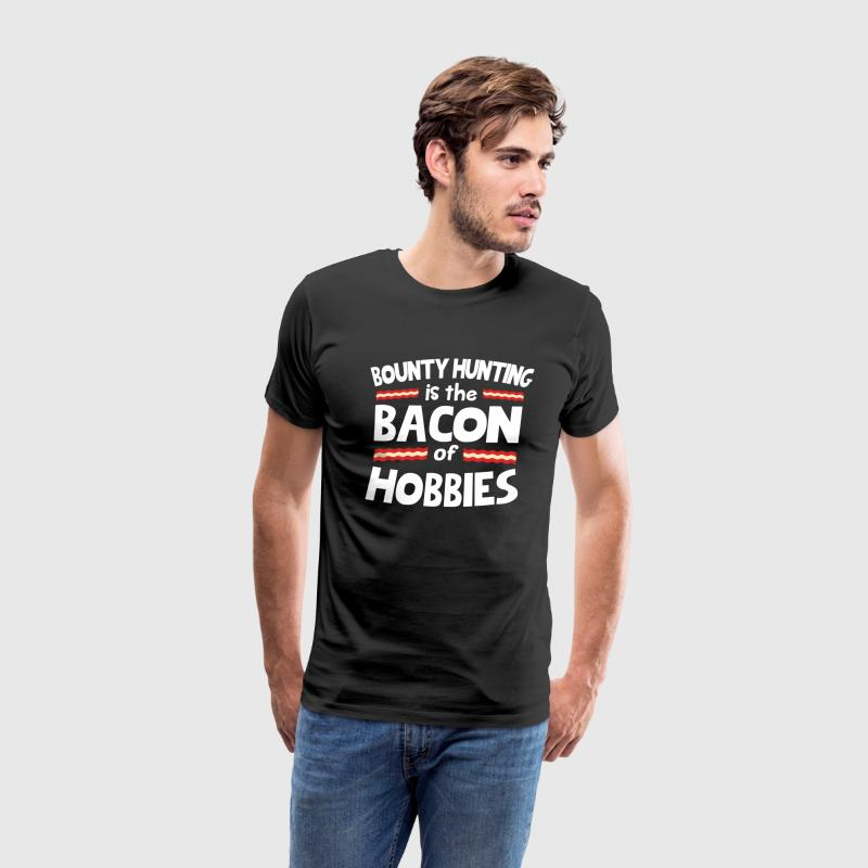 Bounty hunting Is The Bacon Of Hobbies T-Shirt T-Shirts - Men's Premium T-Shirt