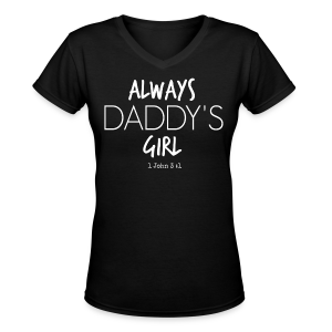Always Daddy's Girl v1 (with white lettering) Women's V - Neck T-Shirt - Women's V-Neck T-Shirt