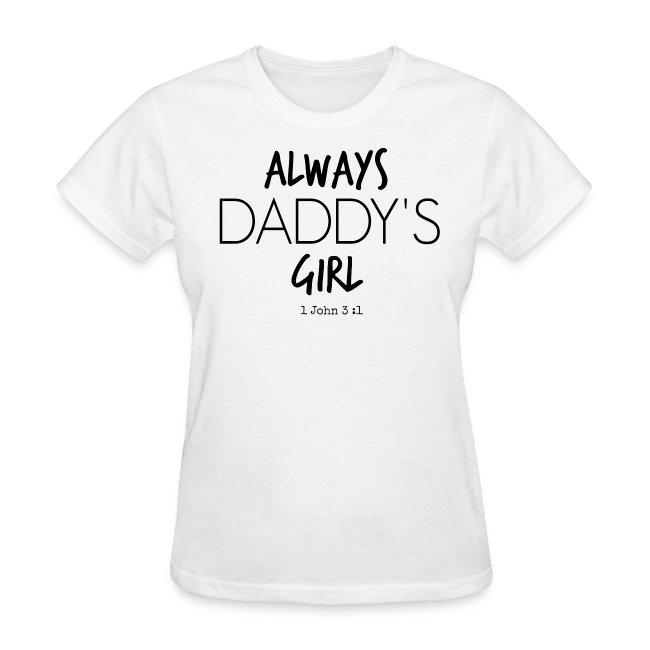 Father Swap Apparel Always Daddys Girl V1 Womens T Shirt Womens