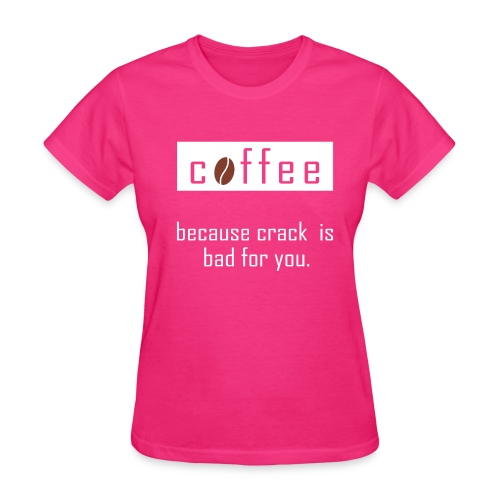 Cofee - Crack is Bad For You - Women's T-Shirt