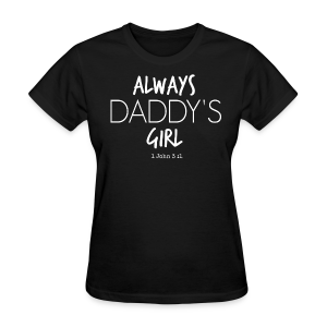 Always Daddy's Girl v1 (with white lettering) Women's  T-Shirt - Women's T-Shirt