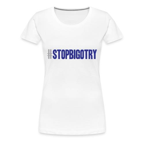Stop Bigotry - Women's Premium T-Shirt