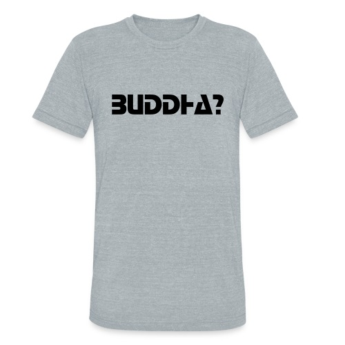 Uni-sex T-shirt - BUDDHA?  - Unisex Tri-Blend T-Shirt