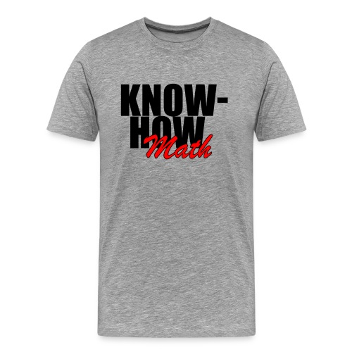 Know How Math - Men's Premium T-Shirt