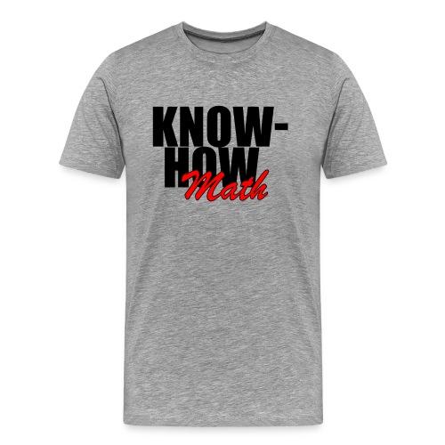 Know How Math - Men's Premium T-Shirt