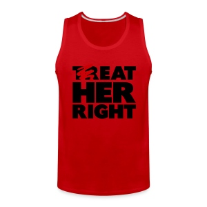 TREAT HER RIGHT - Men's Premium Tank