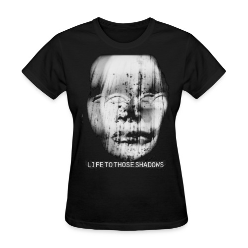 Life To Those Shadows - Shadow - Women's T-Shirt