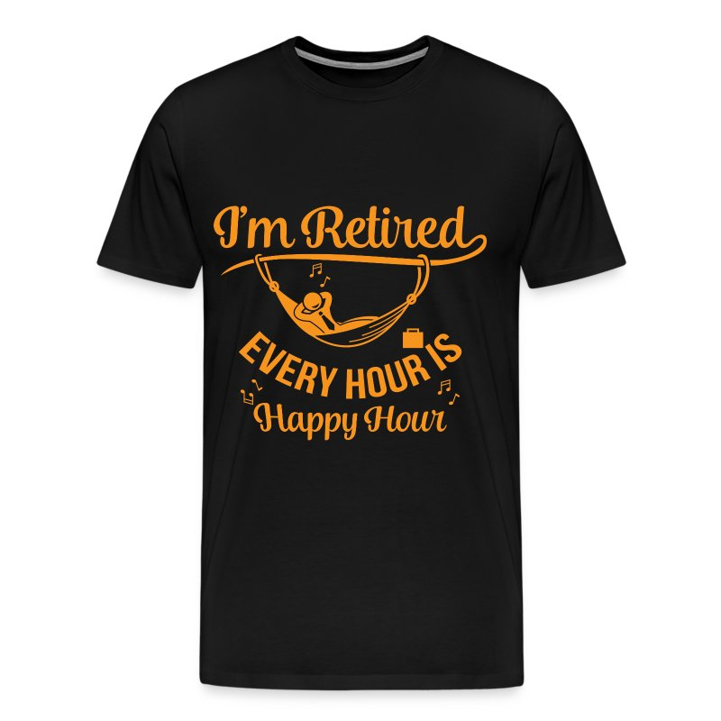 I 39 m retired every hour is happy hour t shirt spreadshirt for One hour t shirts