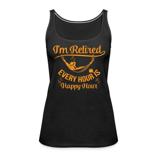 I'm Retired. Every Hour Is Happy Hour - Women's Premium Tank Top