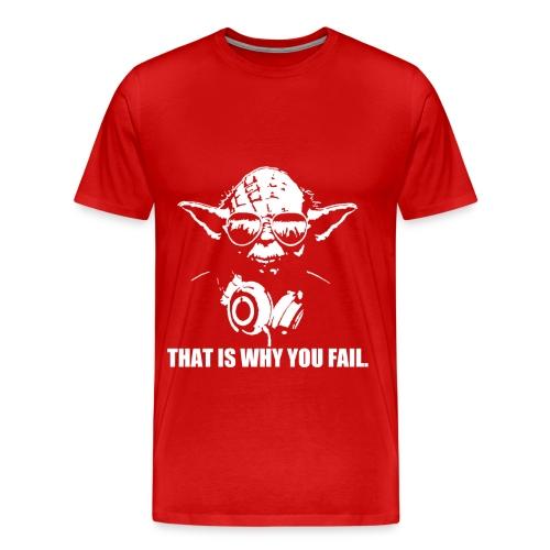 That Is Why You Fail Men's Premium Tee - Men's Premium T-Shirt