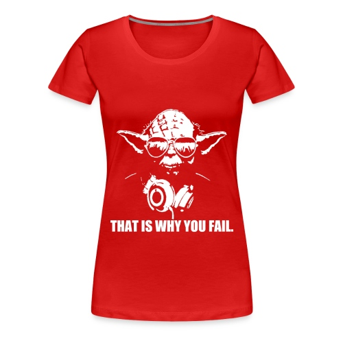 That Is Why You Fail Women's Premium Tee - Women's Premium T-Shirt