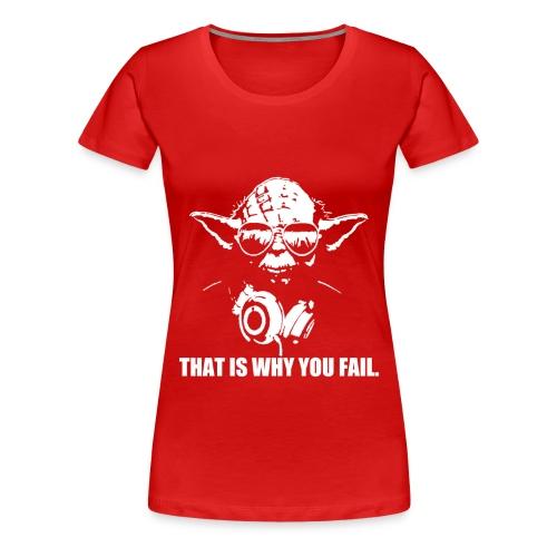 That Is Why You Fail Women's Premium Tee - Women's Premium T-Shirt