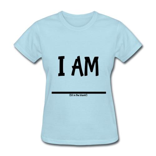 I Am (fill in the blank!) Women's Basic - Women's T-Shirt