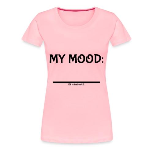 My Mood (fill in the blank!) Women's Premium - Women's Premium T-Shirt