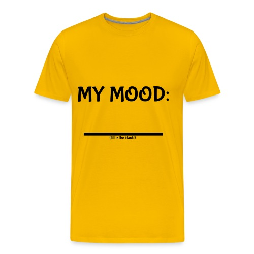 My Mood (fill in the blank!) Men's Premium - Men's Premium T-Shirt
