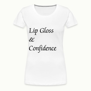 Lip Gloss & Confidence - Women's Premium T-Shirt