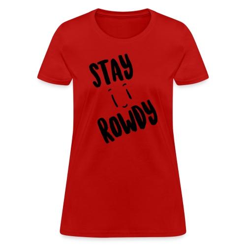 Stay Rowdy Black Text Women's T-Shirt - Women's T-Shirt