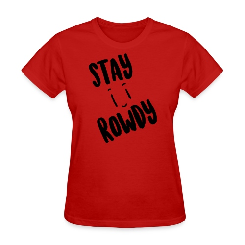 Stay Rowdy Black Text Women's T-Shirt - Women's T-Shirt