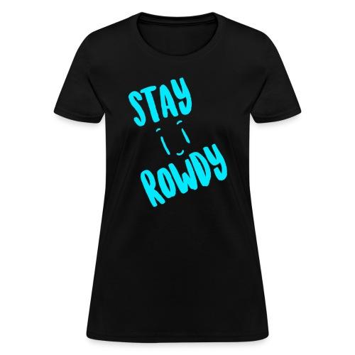 Stay Rowdy Blue Text Women's T-Shirt - Women's T-Shirt