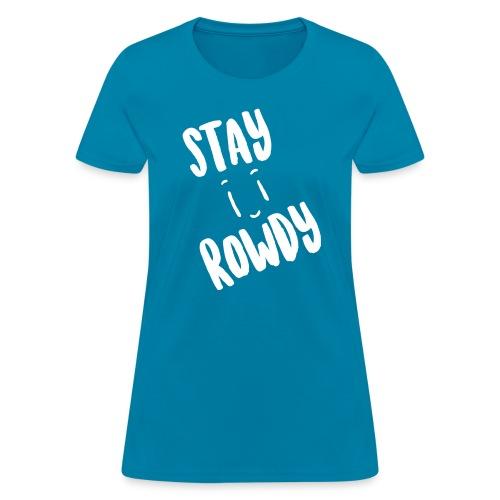 Stay Rowdy White Text Women's T-Shirt - Women's T-Shirt