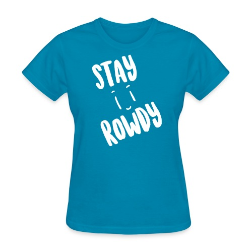 Stay Rowdy White Text Women's T-Shirt - Women's T-Shirt