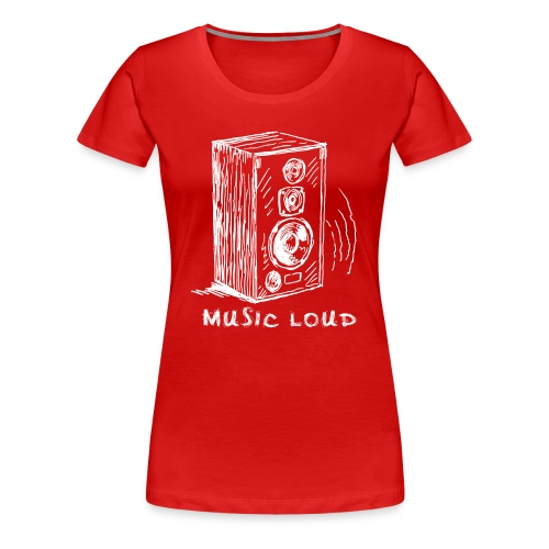 Music Loud - Women's Premium T-Shirt